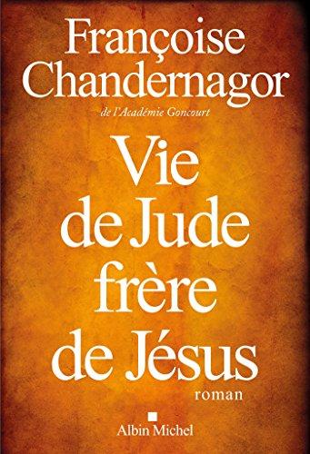 Vie de Jude, frère de Jésus (A.M. ROM.FRANC) par Françoise Chandernagor