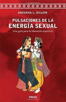 Pulsacion de la energia sexual (Spanish Edition) de [Dillon, Aneesha]