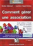 Comment gérer une association: Gestion administrative, juridique, fiscale et comptable.