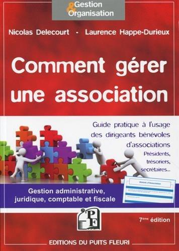 Comment gérer une association: Gestion administrative, juridique, fiscale et comptable. par Laurence Happe-Durieux