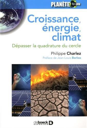 Croissance, Energie, Climat : Dépasser la quadrature du cercle par Philippe Charlez