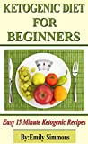 #10: Ketogenic Diet for Beginners Book: That You Can Prep In 15 Minutes Or Less (Ketogenic Cookbook,The Beginners Guide for Ketogenic Diet keto diet Book 0)