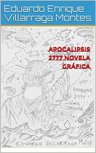 Apocalipsis 2777 Novela Gráfica (Apocalipsis 2777 Novela gráfica es la tercera parte y el final de mi serie de Novelas gráficas. nº 3) por Eduardo Enrique Villarraga Montes