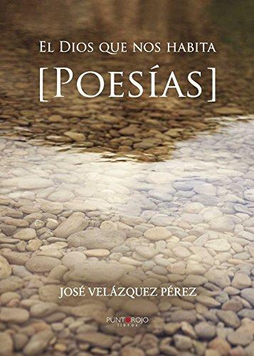 El Dios que nos habita. Poesías por José Velazquez Pérez