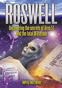 Roswell: Uncovering the secrets of Area 51 and the fatal UFO crash by [Matthews, Rupert]
