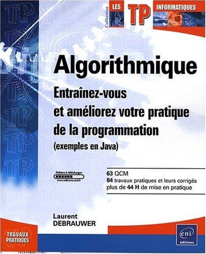 Algorithmique - Entraînez-vous et améliorez votre pratique de la programmation (exemples en Java) par Laurent Debrauwer