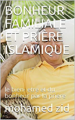 """Couverture du livre BONHEUR FAMILIALE ET PRIÈRE ISLAMIQUE: le bien- etre  et du bonheur par la priere (lumières de l""""islam)"""