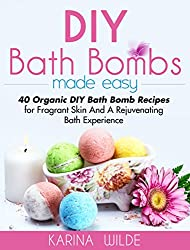 DIY Bath Bombs Made Easy: 40 Organic DIY Bath Bomb Recipes for Fragrant Skin And A Rejuvenating Bath Experience (English Edition)