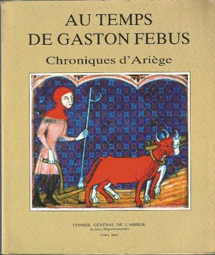 Au temps de Gaston Febus. Chroniques d'Arige
