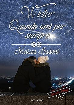 Winter- Quando Ami Per Sempre (The Season Trilogy Vol. 3) di [Spadoni, Melissa]