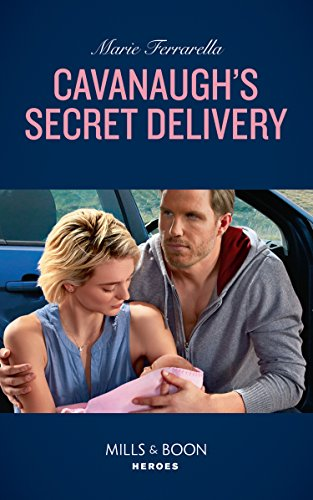 Cavanaugh's Secret Delivery (Mills & Boon Heroes) (Top Secret Deliveries, Book 9)