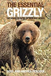 The Essential Grizzly: The Mingled Fates of Men and Bears by Doug Peacock (2006-05-01)