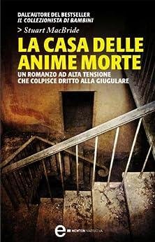 La casa delle anime morte (Le indagini del sergente McRae Vol. 4) (Italian Edition) von [MacBride, Stuart]