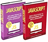 JavaScript: 2 Books in 1: Tips and Tricks + Best Practices to Programming Code with JavaScript