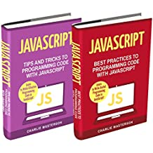 JavaScript: 2 Books in 1: Tips and Tricks + Best Practices to Programming Code with JavaScript (JavaScript, Python, Java, Code, Programming Language, Programming, ... Programming Book 3) (English Edition)