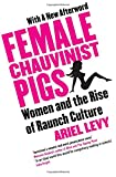 Image de Female Chauvinist Pigs: Woman and the Rise of Raunch Culture