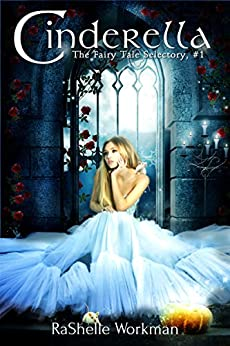 The Fairy Tale Selectory, #1: Cinderella by [Workman, RaShelle]