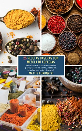 25 Recetas caseras con Mezcla de Especias - banda 1: Sabrosas mezclas de especias para