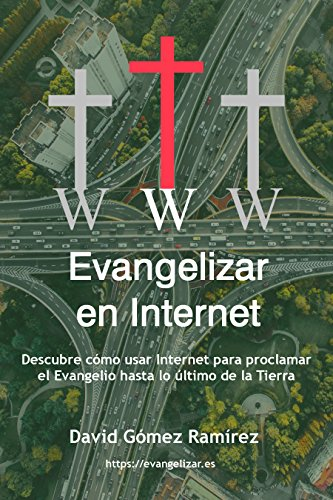 Evangelizar en Internet: Descubre cómo usar Internet para proclamar el Evangelio hasta lo último de la Tierra