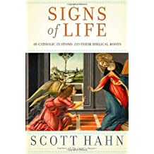 Signs of Life: 40 Catholic Customs and Their Biblical Roots by Scott Hahn (3-Nov-2009) Hardcover