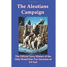 The Aleutians Campaign: The Official Navy History of the Only World War Two Invasion of Us Soil by Historical Cent Naval Historical Center (2010-04-15)