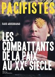 Pacifistes : Les Combattants de la paix du XXe siècle