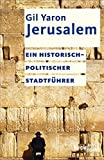Jerusalem: Ein historisch-politischer Stadtführer - Gil Yaron