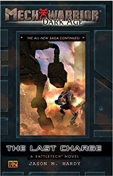 Mechwarrior: Dark Age #29: The Last Charge (A Battletech Novel) von [Hardy, Jason M.]