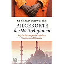 Pilgerorte der Weltreligionen - Auf Entdeckungsreise zwischen Tradition und Moderne