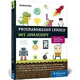 Programmieren lernen mit JavaScript: Spiele und Co. ganz easy – auch für Erwachsene