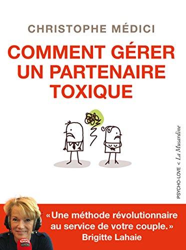 Comment gérer un partenaire toxique (Psycho-love) par Christophe Médici