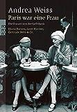Paris war eine Frau: Die Frauen von der Left Bank. Djuna Barnes, Janet Flanner, Gertrude Stein & Co - Andrea Weiss