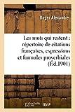 Telecharger Livres Les mots qui restent repertoire de citations francaises expressions et formules proverbiales (PDF,EPUB,MOBI) gratuits en Francaise
