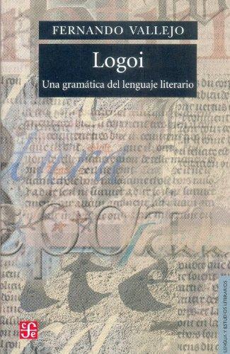 Una gramatica del lenguaje literario (Seccion de Obras de Lengua y Estudios Literarios) por Fernando Vallejo