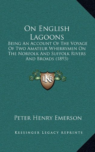 On English Lagoons: Being an Account of the Voyage of Two Amateur Wherrymen on the Norfolk and Suffolk Rivers and Broads (1893)