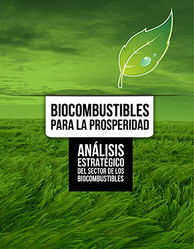 BIOCOMBUSTIBLES PARA LA PROSPERIDAD: Análisis estratégico del sector de los biocombustibles