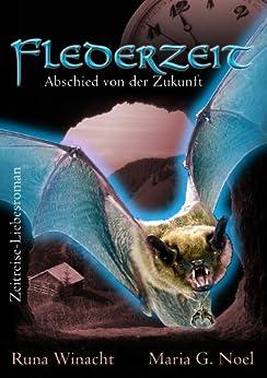 Flederzeit - Abschied von der Zukunft (Zeitreise-Roman): 3 von [Noel, Maria G., Winacht, Runa]