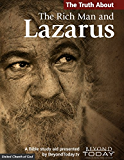 The Truth About the Rich Man and Lazarus - A Bible Study Aid Presented By BeyondToday.tv