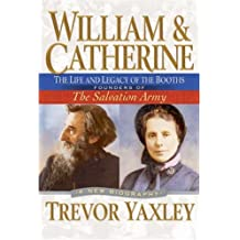 William & Catherine: the Life and Legacy of the Booths: Founders of the Salvation Army