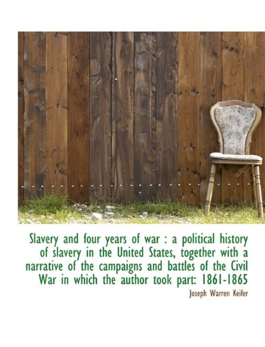 Slavery and four years of war: a political history of slavery in the United States, together with a
