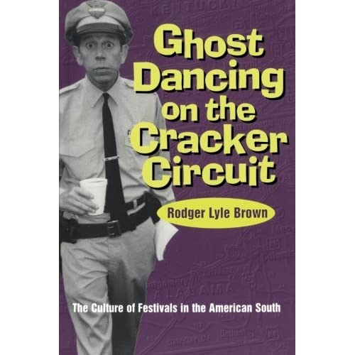 Ghost Dancing on the Cracker Circuit: The Culture of Festivals in the American South by Rodger Lyle Brown (1997-02-01)