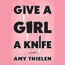 Give a Girl a Knife: A Memoir