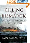 Killing the Bismarck: Destroying the...
