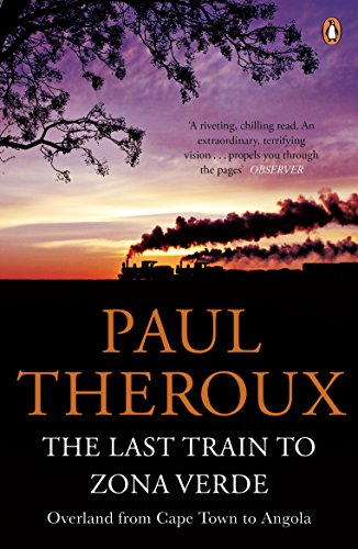 The Last Train to Zona Verde: Overland from Cape Town to Angola por Paul Theroux