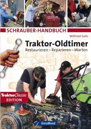 Schrauber-Handbuch Traktor Oldtimer: Restaurieren und reparieren