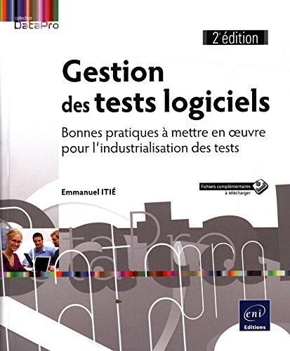 Gestion des tests logiciels - Bonnes pratiques à mettre en oeuvre pour l'industrialisation des tests (2e édition)