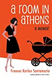 Front cover for the book A Room in Athens: A Memoir by Frances Karlen Santamaria