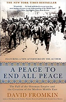A Peace to End All Peace: The Fall of the Ottoman Empire and the Creation of the Modern Middle East von [Fromkin, David]