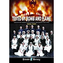Tested by Bomb and Flame: Leicester versus Luftwaffe Air Raids 1939-1945
