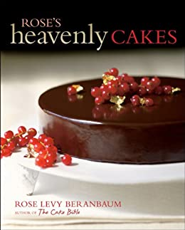 Roses Heavenly Cakes (English Edition) de [Beranbaum, Rose Levy]